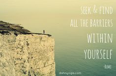 Seek and find all the barriers within yourself. -Rumi #quote #yoga