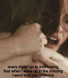 """""""Every night I go to bed hoping that when I wake up in the morning I won't love you anymore."""""""