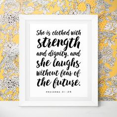 Proverbs 31:25 She is Clothed with strength and dignity, and she laughs without fear of the future.   Printable Scripture by LittleWants https://www.etsy.com/listing/262529010