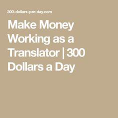 Make Money Working as a Translator | 300 Dollars a Day