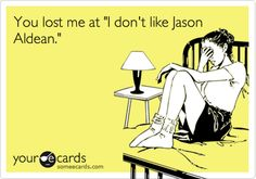 You lost me at 'I don't like Jason Aldean.'