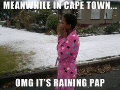 It's Raining Pap lol African Memes, Snow Today, Funny Minion Memes, Afrikaanse Quotes, My Family History, Meanwhile In, Just For Laughs, Cape Town, South Africa