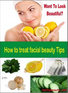Want to look Beautyful?? How to Treat Facial Beauty Tips?