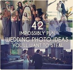 These are some really great photo ideas!! 42 Impossibly Fun Wedding Photo Ideas You'll Want To Steal