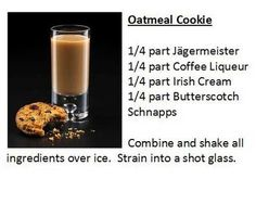 Oatmeal Cookie - Jagermeister + coffee liqueur + irish cream + butterscotch schnapps #cocktail #mixology