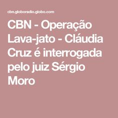 CBN - Operação Lava-jato - Cláudia Cruz é interrogada pelo juiz Sérgio Moro