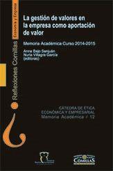 La gestión de valores en la empresa como aportación de valor : memoria académica curso 2014-2015 / editoras, Anna Bajo Sanjuán, Nuria Villagra García