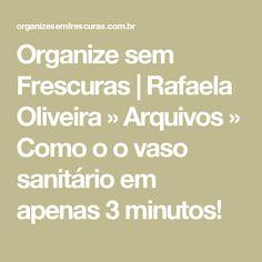 Organize sem Frescuras | Rafaela Oliveira » Arquivos » Como o o vaso sanitário em apenas 3 minutos!