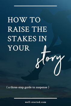 How to Raise the Stakes in Your Story