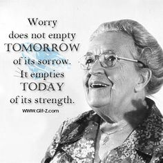 Worrying...Who isn't guilty of it? We worry about the future, our jobs, our children, our health, the world, and so much more. But, really, does worrying do anything to help any of those things?   Corrie Ten Boom, the author of this beautiful quote, has given us a reminder today about the true value (or lack thereof) of worry. So, let's not 'worry' so much, and instead take action to try to change the things we can and accept the things we cannot. Have a truly wonderful Friday, Glit-Z…