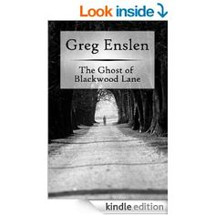 4.5 STARS 9 REVIEWS Amazon.com: The Ghost of Blackwood Lane eBook: Greg Enslen: Kindle Store
