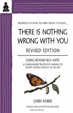 There Is Nothing Wrong with You: Going Beyond Self-Hate by Cheri Huber, http://www.amazon.com/dp/0971030901/ref=cm_sw_r_pi_dp_7nLTsb1Y20SAZ