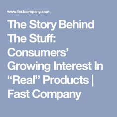 """The Story Behind The Stuff: Consumers' Growing Interest In """"Real"""" Products 
