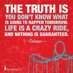 The truth is you don't know what is going to happen tomorrow. Life is a crazy ride, and nothing is guaranteed. Life And Health Insurance, Life Insurance Quotes, Quotes To Live By, Me Quotes, Random Quotes, Intellectual Health, Supplemental Health Insurance, Eminem Quotes, Insurance Marketing