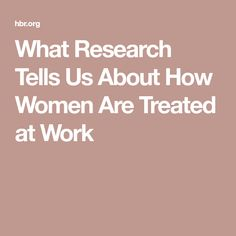 What Research Tells Us About How Women Are Treated at Work