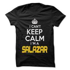 Keep Calm I am ... SALAZAR - Awesome Keep Calm Shirt ! - #geek hoodie #hoodie casual. MORE INFO => https://www.sunfrog.com/Hunting/Keep-Calm-I-am-SALAZAR--Awesome-Keep-Calm-Shirt-.html?68278