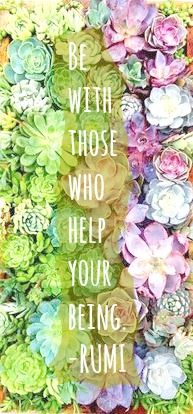 Be with those who help your being.