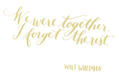 Day 124: We were together. I forget the rest. Walt Whitman.