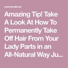 Amazing Tip! Take A Look At How To Permanently Take Off Hair From Your Lady Parts in an All-Natural Way Just by Applying This Homemade Mixture - Femalle.net