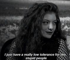 Spoken like a true queen, Lorde ♥ Thanks! Background Cool, Whatever Forever, Idole, Stupid People, Ignorant People, Story Of My Life, How I Feel, Movie Quotes, Funny Quotes