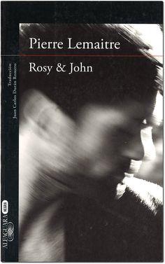 Rosy & John / Pierre Lemaitre; traducción del francés de Juan Carlos Durán Romero.Alfaguara, 2015