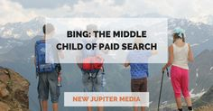 """Bing has positioned itself as the """"middle child"""" of the Google-Bing-Facebook sibling relationship, but can it be a paid search comeback kid?"""