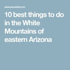 10 best things to do in the White Mountains of eastern Arizona Arizona Trip, Arizona Travel, Forest View, Things To Do, Good Things, Girls Getaway, Historical Landmarks, White Mountains, Maybe One Day