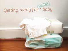 Preparing for baby number 2, 3, and in this case 4.  A getting ready for baby list when it's not your first.