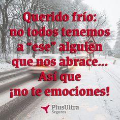 """Querido frío: no todos tenemos a """"ese"""" alguien que nos abrace... Así que ¡no te emociones! @SegPlusUltra"""
