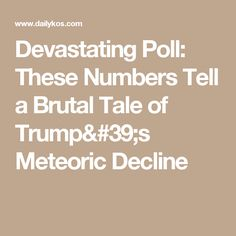 Devastating Poll: These Numbers Tell a Brutal Tale of Trump's Meteoric Decline