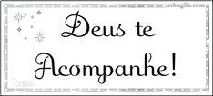 Deus te acompanhe!