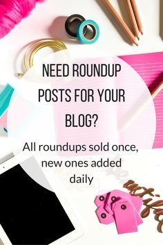 Need a roundup post for your blog? Each round up only sold once, so when they are gone they are gone. New roundups added daily.