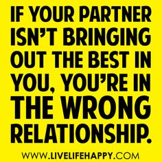 If You're Partner Isn't Bringing Out The Best In You