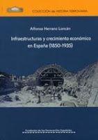 Infraestructuras y crecimiento económico en España (1850-1935) / Alfonso Herranz Loncán