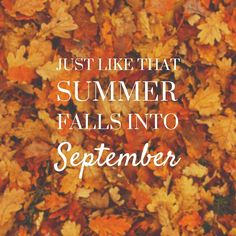 Just like that, summer falls into september september hello september september quotes september images september pics