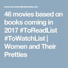 46 movies based on books coming in 2017 #ToReadList #ToWatchList | Women and Their Pretties