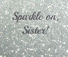 Sparkle on, Sister! Soooo proud of my big sis, my only sis... my rock and inspiration! Love my Vanessa la Mayonesa!!