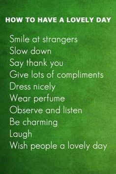 #How #To ..you'll have a very lovely day when you do this, smile, slow down.. using 'sir' & 'ma'am' really surprises people ;)