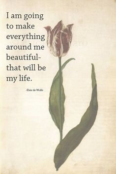 I am going to make everything around me beautiful-that will be my life. | Quote: Elsie de Wolfe | Poetry | Vintage Tulip Illustration | Pink | Inspirational Quotes | -Erica Massaro, EDMPrintedEphemera by kelli