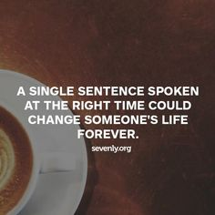 A single sentence could also destroy someone's life... Let your words change someone's life for the BETTER!