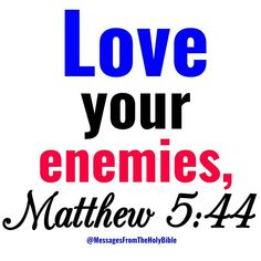 But I say unto you, Love your enemies, bless them that curse you, do good to them that hate you, and pray for them which despitefully use you, and persecute you; That ye may be the children of your Father which is in heaven: for he maketh his sun to rise on the evil and on the good, and sendeth rain on the just and on the unjust. -Matthew 5:44-45 #JESUSlovesyou #JESUS #CHRIST #Bible #Blessed #CHRISTian #Truth #Church #Scripture #BibleVerse #BibleStudy #JESUSfreak #hope #Gospel #Praying #LORD… Biblical Quotes, Bible Verses Quotes, Bible Scriptures, Spiritual Quotes, Christian Motivational Quotes, Christian Quotes, Inspirational Quotes, Praise The Lords, Praise God