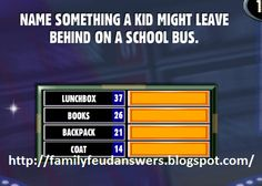 Name Something a Kid Might Leave Behind on a School Bus Family Feud Game Questions, Family Feud Answers, Questions For Friends, Facebook Family, For Facebook, Family Feud Template, Dinner Games, Minute To Win It Games, Holiday Games