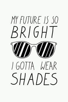 My Future Is So Bright I Gotta Wear Shades - neon avid shirts Eye Quotes, Swag Quotes, Funny Quotes, Eye Sayings, Badass Quotes, Glasses Quotes, Vision Quotes, Attitude Quotes, Bright Quotes
