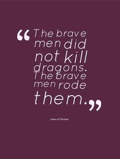 He brave men did not kill dragons. The brave men rode them Picture Quote #1