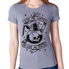 Give Me Coffee or Give Me Death T-shirt - Ladies at shanalogic.com