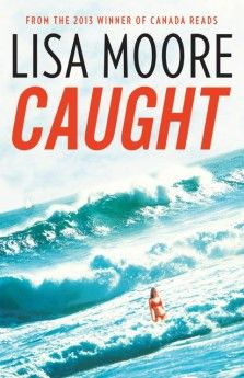 Caught - Lisa Moore    CBC Books' summer reading list for 2013 | CBC Books | CBC Radio