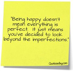 happy quotes for the day | Being happy doesn't mean everything is perfect. It just means you've ...