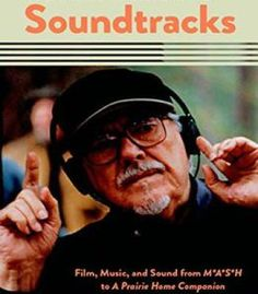 Robert Altman'S Soundtracks: Film Music And Sound From M*A*S*H To A Prairie Home Companion PDF