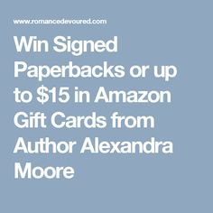 Win Signed Paperbacks or up to $15 in Amazon Gift Cards from Author Alexandra Moore