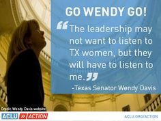 Senator Wendy Davis is standing tall on the floor of the Texas Senate, talking for 13+ hours in order to stop a bill attacking women's health.     Stand with her now: https://www.aclu.org/secure/go-wendy-go?ms=Fb_page_acluaction_gowendygo_130625